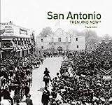 San Antonio Then and Now®