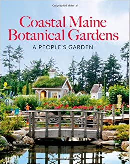 The Coastal Maine Botanical Gardens: William Cullina, Dorothy E., Ph.D  Freeman, Barbara Hill Freeman, Riverside Studio, William S. Brehm, Maine  Imaging, ...