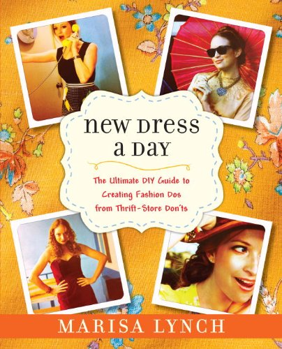 New Dress a Day: The Ultimate DIY Guide to Creating Fashion Dos from Thrift-Store Don'ts