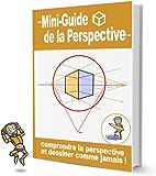 Mini-guide sur le dessin en perspective: Découvrez les grands principes de la perspective