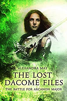 The Battle for Arcanon Major (The Lost Dacomé Files Book 1) by [May, Alexandra]