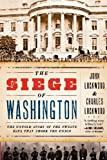 The Siege of Washington, John Lockwood and Charles Lockwood, 0199931186