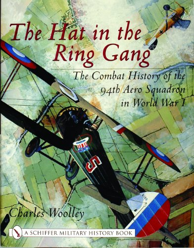 - The Hat in the Ring Gang: The Combat History of the 94th Aero Squadron in World War One (Schiffer Military History)