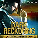 Dark Reckoning: A Steve Williams Novel, Book 1 Audiobook by J. E. Taylor Narrated by Brad Langer