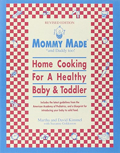 Mommy Made and Daddy Too! (Revised): Home Cooking for a Healthy Baby & Toddler by Martha Kimmel, David Kimmel