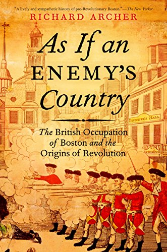 (As If an Enemy's Country: The British Occupation of Boston and the Origins of Revolution (Pivotal Moments in American History))