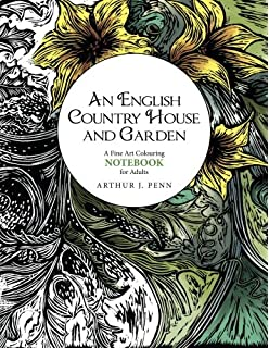 An English Country House And Garden Colouring Notebook A Fine Art For Adults