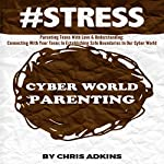 #STRESS: Parenting Teens with Love and Understanding: Connecting with Your Teens in Establishing Safe Boundaries in Our Cyber World | Chris Adkins