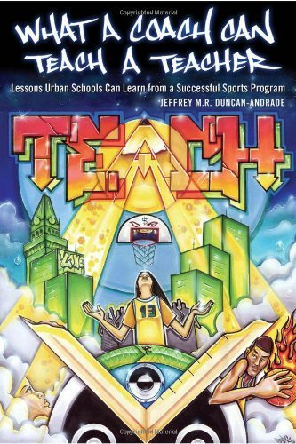 What a Coach Can Teach a Teacher: Lessons Urban Schools Can Learn from a Successful Sports Program (Counterpoints) 1st printing edition by Duncan-Andrade, Jeffrey M.R. (2010) Paperback