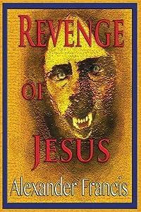 Revenge Of Jesus by Alexander Francis (2015-01-26)