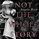 Not the Whole Story: A Memoir | Angela Huth