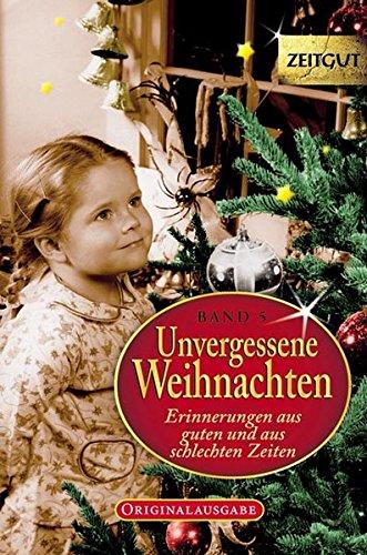 Unvergessene Weihnachten - Band 5: Zeitzeugen-Erinnerungen aus heiteren und aus schweren Zeiten (Zeitgut)