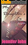My Daughter's Ex  -  Complete: Femdom, Female in Control, Erotic Romance