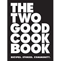 The Two Good Cook Book: Recipes. Stories. Community.