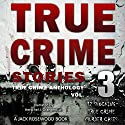 True Crime Stories, Volume 3: 12 Shocking True Crime Murder Cases Audiobook by Jack Rosewood Narrated by Herschel J. Grangent Jr.