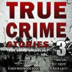 True Crime Stories, Volume 3: 12 Shocking True Crime Murder Cases | Jack Rosewood