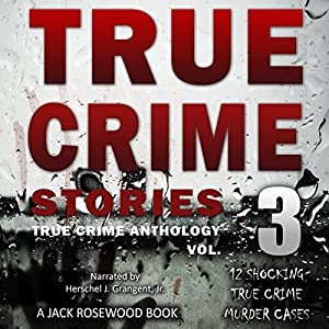 True Crime Stories, Volume 3 Audiobook