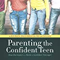 Parenting the Confident Teen: Stop Disrespect and Raise a Confident Teenager Audiobook by Kirk Martin, Sharon Ballantine, Rob Lane, Cara Lane Narrated by Kirk Martin, Casey Martin, Sharon Ballantine, Rob Lane, Cara Lane, Dr. Larry Iverson, Dawn Jones, Liv Montgomery, Pat Pearson