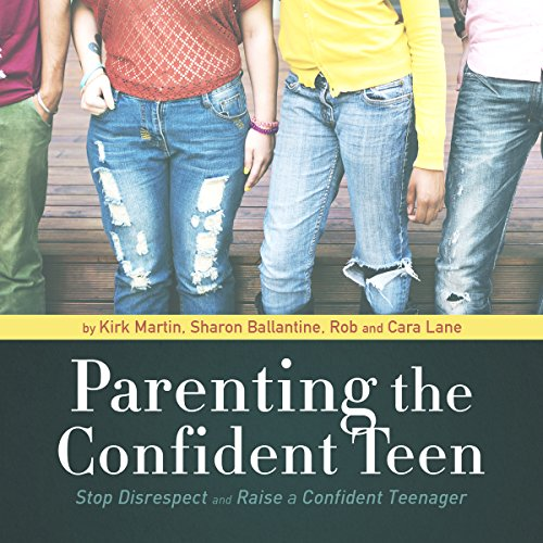 Parenting the Confident Teen: Stop Disrespect and Raise a Confident Teenager