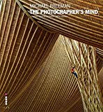 The Photographer's Mind: Creative Thinking for Better Digital Photos (The Photographer's Eye)