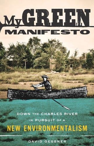 My Green Manifesto: Down the Charles River in Pursuit of a New Environmentalism