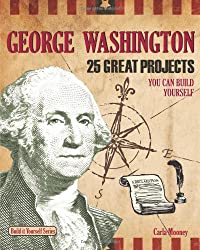 George Washington: 25 Great Projects You Can Build Yourself (Build It Yourself)