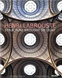 Henri Labrouste: Structure Brought to Light, , 0870708392