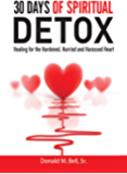 30 Days of Spiritual Detox :  Healing for the Hardened, Hurried and Harassed Heart
