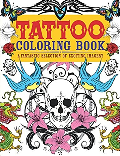 Tattoo Coloring Book: A Fantastic Selection of Exciting Imagery ...