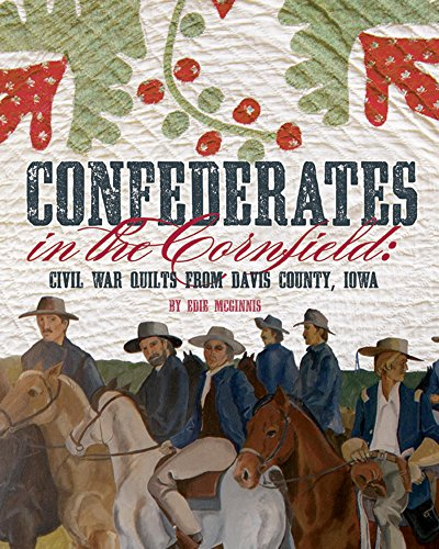 Confederates in the Cornfield: Civil War Quilts from Davis County, Iowa (Davis County Iowa)