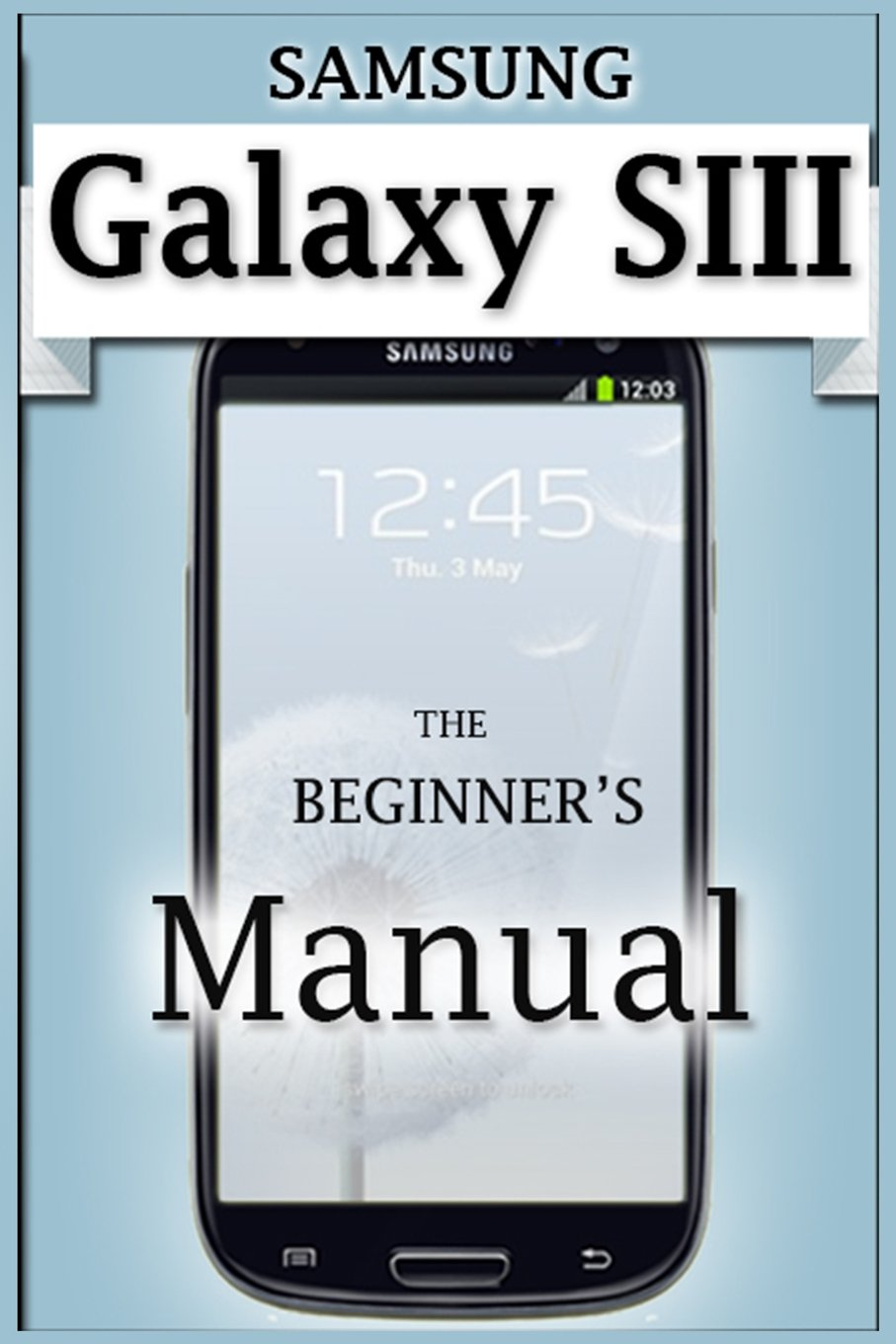 Buy Samsung Galaxy S3 Manual: The Definitive Samsung S3 User Guide Book  Online at Low Prices in India | Samsung Galaxy S3 Manual: The Definitive Samsung  S3 ...