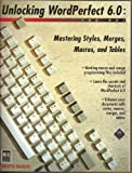 img - for Unlocking Wordperfect 6.0: Mastering Styles, Merges, Macros and Tables/Book and Disk book / textbook / text book