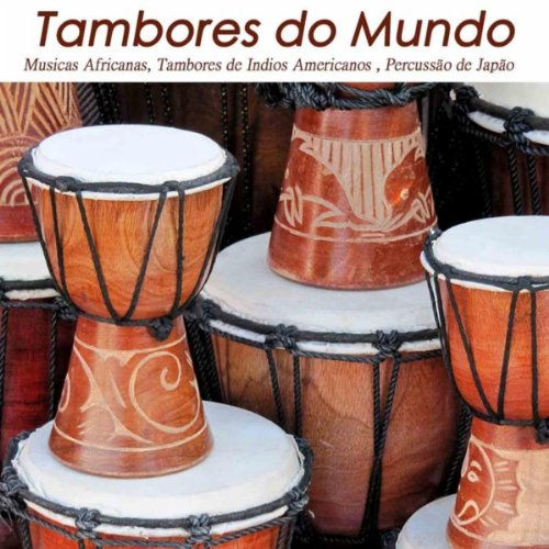 Tambores do Mundo: Musicas Africanas, Tambores de Indios Americanos e Percusso de Japo