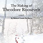 The Making of Theodore Roosevelt | Robert Louis DeMayo