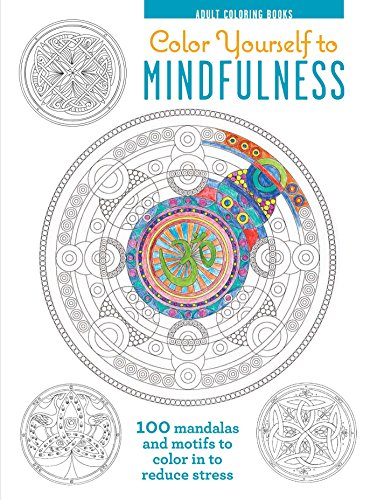 (Color Yourself to Mindfulness: 100 Mandalas and Motifs to Color Your Way to Inner Calm (Adult Coloring Book))