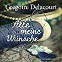 Alle meine Wünsche Audiobook by Grégoire Delacourt Narrated by Julia Fischer