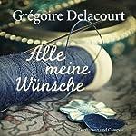 Alle meine Wünsche   Grégoire Delacourt