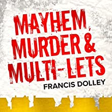 Mayhem, Murder & Multi-lets Audiobook by Francis Dolley Narrated by Kevin Osman