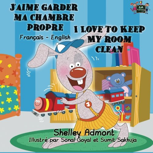 J'aime garder ma chambre propre I Love to Keep My Room Clean (Bilingual french books, Children's French Book): french kids books, livres pour enfants, ... Bilingual Collection) (French Edition)