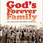 God's Forever Family: The Jesus People Movement in America | Larry Eskridge