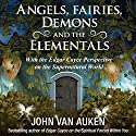 Angels, Fairies, Demons, and the Elementals: With the Edgar Cayce Perspective on the Supernatural World Audiobook by John Van Auken Narrated by Scott R. Pollak