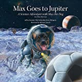 Max Goes to Jupiter (Second Edition): A Science Adventure with Max the Dog (Science Adventures with Max the Dog series)