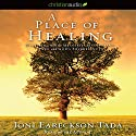 A Place of Healing: Wrestling with the Mysteries of Suffering, Pain, and God's Sovereignty Audiobook by Joni Eareckson Tada Narrated by Joni Eareckson Tada