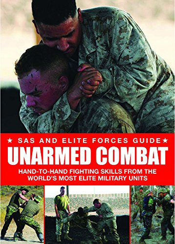 Unarmed Combat: Hand-to-Hand Fighting Skills from the World's Most Elite Military Units (SAS and Elite Forces (Elite Forces Manual)