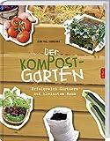 Der Kompostgarten: Gärtnern auf kleinstem Raum.