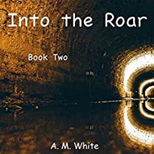 Into the Roar: The Roar Trilogy, Book 2 Audiobook by A. M. White Narrated by Alicia White