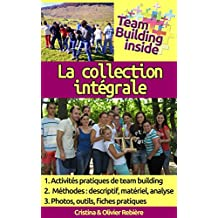 Team Building inside: la collection intégrale: Créez et vivez l'esprit d'équipe! (French Edition)