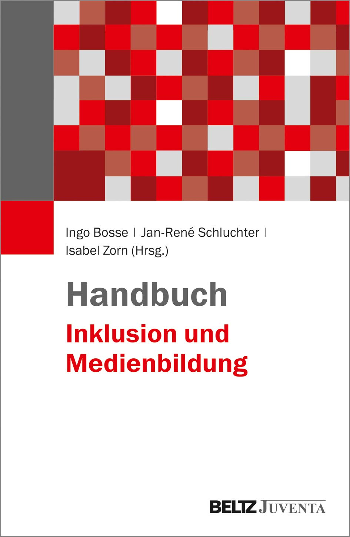 Handbuch Inklusion und Medienbildung Gebundenes Buch – 17. Dezember 2018 Ingo Bosse Jan-René Schluchter Isabel Zorn Beltz Juventa