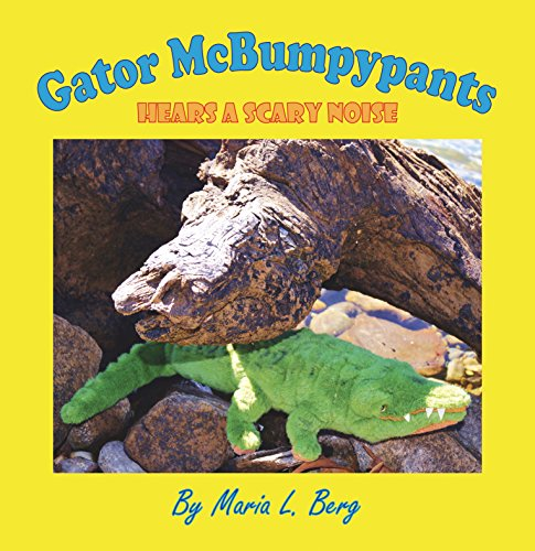 Gator McBumpypants Hears a Scary Noise by [Berg, Maria L.]