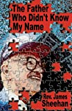 The Father Who Didn't Know My Name, James Sheehan, 0967280117
